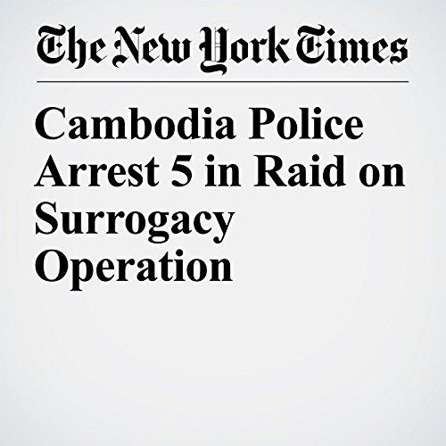 Cambodia Police Arrest 5 in Raid on Surrogacy Operation copertina