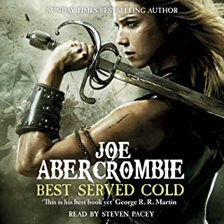 Best Served Cold                   Written by:                                                                                                                                 Joe Abercrombie                               Narrated by:                                                                                                                                 Steven Pacey                      Length: 26 hrs and 28 mins     71 ratings     Overall 4.8