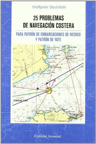 25 Problemas de navegacion costera: PARA PATRON DE EMBARCACIONES DE RECREO Y PATRON DE YATE (TECNICOS)