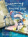 Dreaming from the Journal Page: Taking Creative Ideas from the Art Journal to Art by Testa, Melanie (2012) Paperback