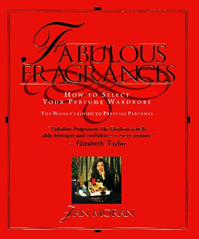 Fabulous Fragrances: How to Select Your Perfume Wardrobe-The Women's Guide to Prestige Perfumes by Jan Moran (September 19,1994)