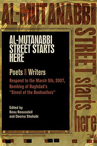 "Al-Mutanabbi Street Starts Here: Poets and Writers Respond to the March 5th, 2007, Bombing of Baghdad's ""Street of the Booksellers"" (English Edition)"