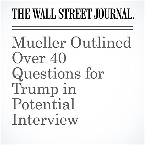 Mueller Outlined Over 40 Questions for Trump in Potential Interview copertina