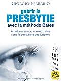 Guérir la presbytie avec la méthode Bates - Améliorer sa vue et mieux vivre sans la contrainte des lunettes (Nouvelles pistes thérapeutiques) - Format Kindle - 9788893197076 - 9,99 €