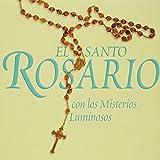 El Santo Rosario/ The Holy Rosary: Con los Misterios Luminosos/ With the Luminous Mysteries