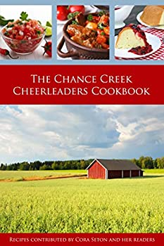 The Chance Creek Cheerleaders Cookbook  Recipes Contributed by Cora Seton and Her Readers