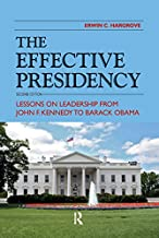 Effective Presidency: Lessons on Leadership from John F. Kennedy to Barack Obama
