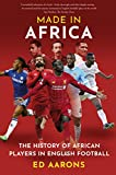 Made in Africa: The History of African Players in English Football (English Edition)