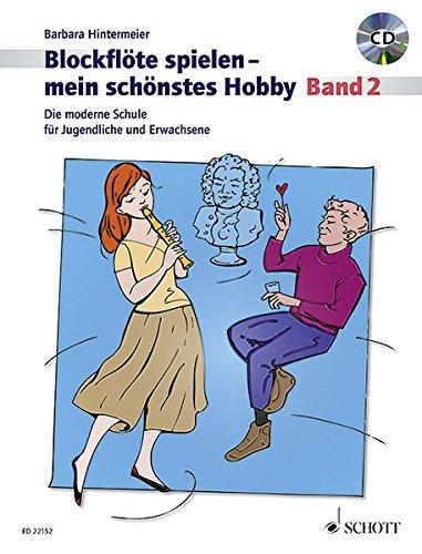 Blockflöte spielen - mein schönstes Hobby: Die moderne Schule für Sopranblockflöte. Band 2. Sopran-Blockflöte (barocke und deutsche Griffweise), ... Griffweise), Klavier ad lib.. Ausgabe mit CD.