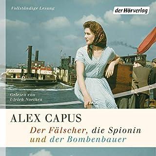 Der Fälscher, die Spionin und der Bombenbauer                   Autor:                                                                                                                                 Alex Capus                               Sprecher:                                                                                                                                 Ulrich Noethen                      Spieldauer: 7 Std. und 40 Min.     176 Bewertungen     Gesamt 4,2