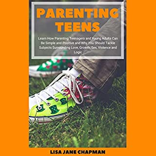 Parenting Teens     Learn How Parenting Teenagers and Young Adults Can Be Simple and Positive and Why You Should Tackle Subjects Surrounding Love, Growth, Sex, Violence and Logic              By:                                                                                                                                 Lisa Jane Chapman                               Narrated by:                                                                                                                                 Courtney Lucien                      Length: 1 hr and 19 mins     Not rated yet     Overall 0.0