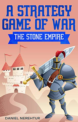 A Strategy Game Of War: The Stone Empire (English Edition)