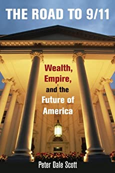 The Road to 9/11: Wealth, Empire, and the Future of America by [Peter Dale Scott]