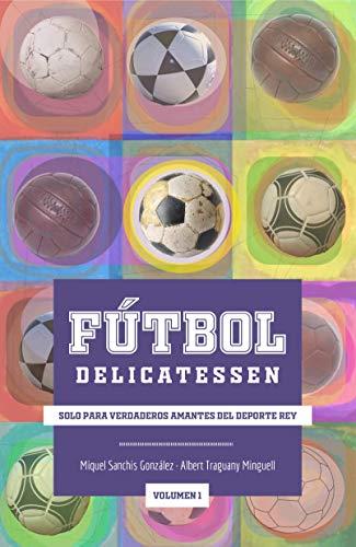 Fútbol Delicatessen Vol.1: Solo para verdaderos amantes del deporte rey 🔥