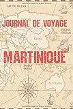 Journal de Voyage Martinique: Carnet de voyage | Préparation de votre voyage | Lieux indispensables à visiter | Checklists | Souvenirs | 6 x 9 pouces | Bullet time | Martinique | (French Edition)