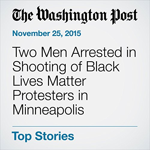 Two Men Arrested in Shooting of Black Lives Matter Protesters in Minneapolis audiobook cover art