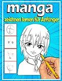 Manga zeichnen lernen für Anfänger: Lerne Schritt für Schritt, Manga und Anime zu zeichnen | Köpfe, Gesichter, Accessoires, Kleidung und lustige Ganzkörpercharaktere und mehr