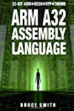 ARM A32 Assembly Language: 32-Bit ARM, Neon, VFP, Thumb - Bruce Smith