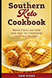 Southern Keto Cookbook: World Class High Fat and Low Carb Southern Recipes