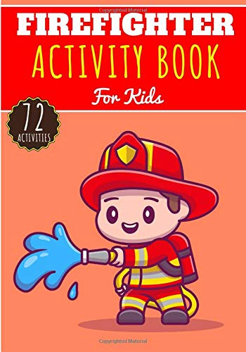 Firefighter Activity Book: For Kids 4-8 Years Old Boy & Girl   Preschool Activity Book 72 Activities To Discover Firefighters, Fire Soldiers, Fireman, ... and Truck   Coloring, Maze, Games and More.