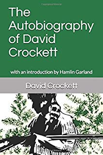 The Autobiography of David Crockett: with an introduction by Hamlin Garland