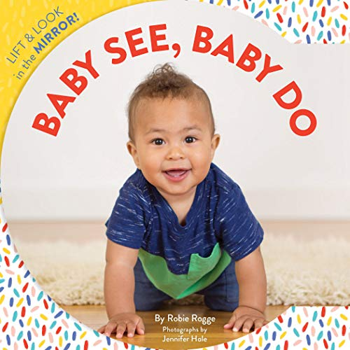 Baby See, Baby Do: Lift & look in the mirror!: Lift & Look in the Mirror! (Baby's First Book, Books for Toddlers, Gifts for Expecting Parents)