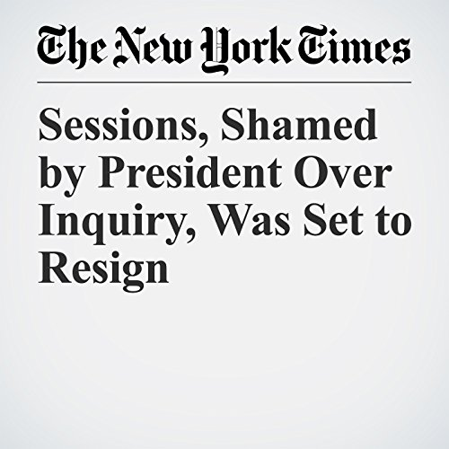 Sessions, Shamed by President Over Inquiry, Was Set to Resign copertina