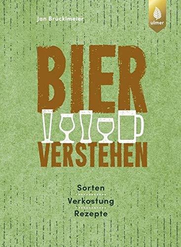 Bier verstehen: Sorten, Verkostung, Rezepte