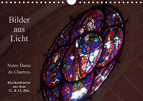 Bilder aus Licht - Notre Dame de Chartres (Wandkalender 2021 DIN A4 quer)