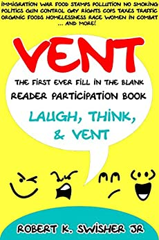 VENT: The first ever fill in the blank reader participation book. by [Robert K. Swisher Jr]