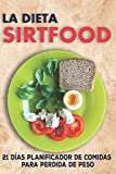 La Dieta Sirtfood : 21 Días Planificador de Comidas Para Perdida De Peso