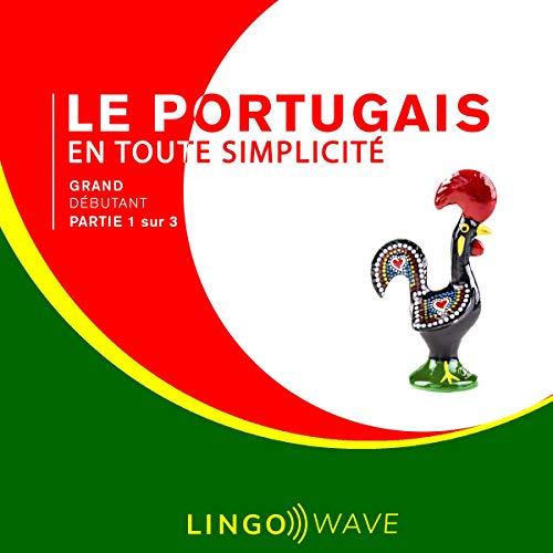 Couverture de Le portugais en toute simplicité: Grand débutant - Partie 1 sur 3