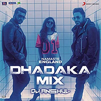 """Namaste England Dhadaka Mix (Remix by DJ Anshul (From """"Namaste England""""))"""