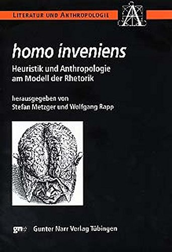 homo inveniens. Heuristik und Anthropologie am Modell der Rhetorik (Literatur und Anthropologie)