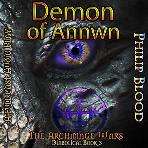 Demon of Annwn     The Archimage Wars, Book 3              By:                                                                                                                                 Philip Blood                               Narrated by:                                                                                                                                 Philip Blood,                                                                                        Ron DeRuyter,                                                                                        Matthew Leddy,                   and others                 Length: 11 hrs and 12 mins     4 ratings     Overall 5.0