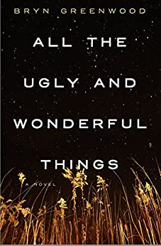 All the Ugly and Wonderful Things: A Novel by [Bryn Greenwood]
