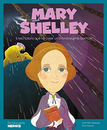 Mary Shelley: L'escriptora que va crear un monstre amb bon cor (Els meus petits herois Book 18) (Catalan Edition)
