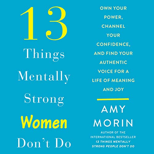 13 Things Mentally Strong Women Don't Do     Own Your Power, Channel Your Confidence, and Find Your Authentic Voice for a Life of Meaning and Joy              By:                                                                                                                                 Amy Morin                               Narrated by:                                                                                                                                 Amy Morin                      Length: 10 hrs and 13 mins     50 ratings     Overall 4.3
