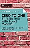 A Joosr Guide to... Zero to One by Peter Thiel: Notes on Start Ups, or How to Build the Future (English Edition)