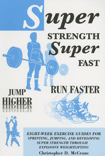 Super Strength Super Fast; Fun Faster Jump Higher: Eight-Week Exercise Guides for Sprinting, Jumping, and Developing Super Strength Through Explosive Weightlifting