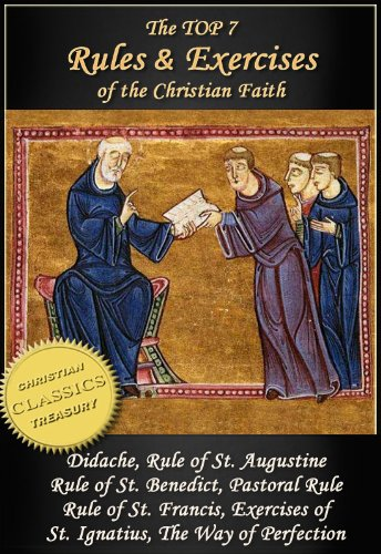 Top 7 Rules and Exercises of the Christian Faith: Didache, Rule of St Augustine, Rule of St Benedict, Book of Pastoral Rule, Rule of St Francis, Exercises of St Ignatius, Way of Pe