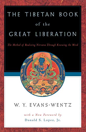 The Tibetan Book of the Great Liberation: Or the Method of Realizing Nirvana Through Knowing the Mind