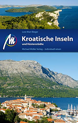 Kroatische Inseln und Küstenstädte Reiseführer Michael Müller Verlag: Individuell reisen mit vielen praktischen Tipps (MM-Reiseführer)