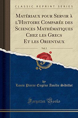 Matériaux pour Servir à l'Histoire Comparée des Sciences Mathématiques Chez les Grecs Et les Orientaux, Vol. 2 (Classic Reprint)