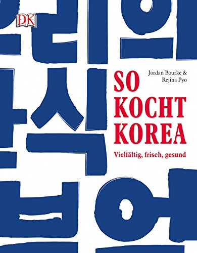 So kocht Korea: Vielfältig, frisch, gesund
