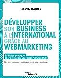 Développer son business à l'international grâce au webmarketing - 85 fiches pratiques pour développer votre export multicanal