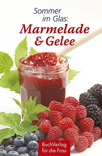 Sommer im Glas: Marmelade & Gelee