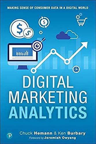 Compare Textbook Prices for Digital Marketing Analytics: Making Sense of Consumer Data in a Digital World Que Biz-Tech 2 Edition ISBN 9780789759603 by Hemann, Chuck,Burbary, Ken