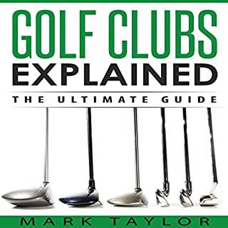 Golf Clubs Explained     The Ultimate Guide              By:                                                                                                                                 Mark Taylor                               Narrated by:                                                                                                                                 Forris Day Jr                      Length: 1 hr and 6 mins     4 ratings     Overall 4.5