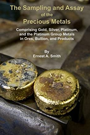 The Sampling and Assay of the Precious Metals by Ernest A Smith(2014-11-20)